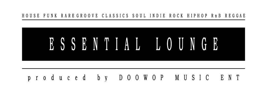 """ ESSENTIAL LOUNGE by DOOWOP MUSIC / MAHOGANY CHAMELEON PRESENT """